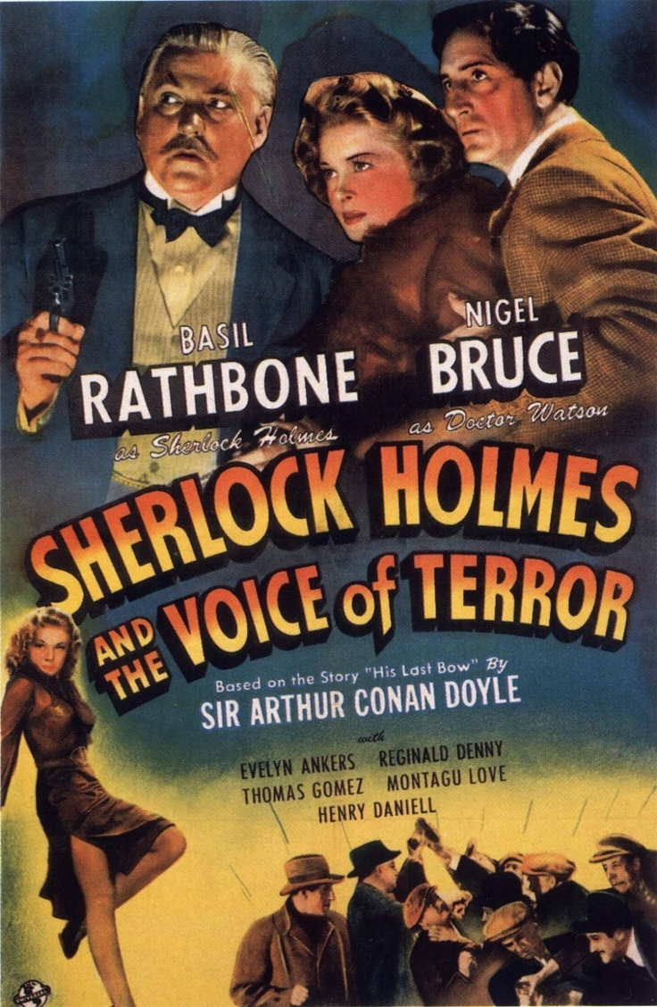 "Poster for ""Sherlock Holmes and the Voice of Terror"". Not surprisingly, many of the films released in the 1940's had a war theme and a significant number of these dealt with Nazi agents.  Following the entry of the United States into WWII, Universal Studios made three Sherlock Holmes movies with explicit anti-Nazi themes: ""Sherlock Holmes and the Voice of Terror"" (1942), ""Sherlock Holmes and the Secret Weapon"" (1943), and ""Sherlock Holmes in Washington"" (1943)."