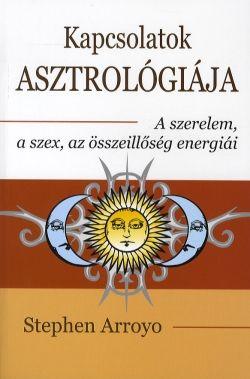 Stephen Arroyo: Kapcsolatok asztrológiája  A szerelem, a szex, az összeillőség energiái e kötetben felfedik magukat
