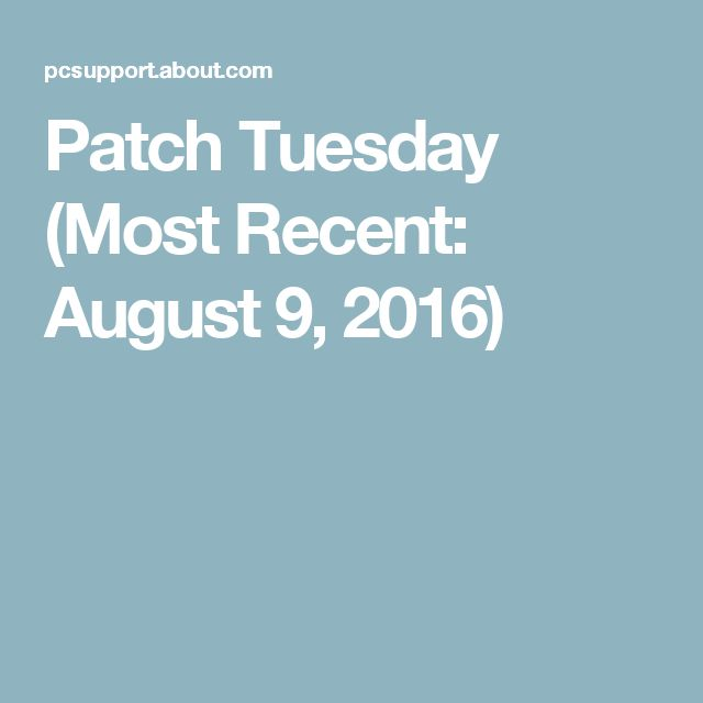 Patch Tuesday (Most Recent: August 9, 2016)