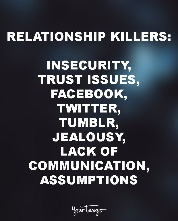 """Relationship killers: Insecurity, Trust issues, Facebook, Twitter, Tumblr, Jealousy, Lack of communication, Assumptions"""