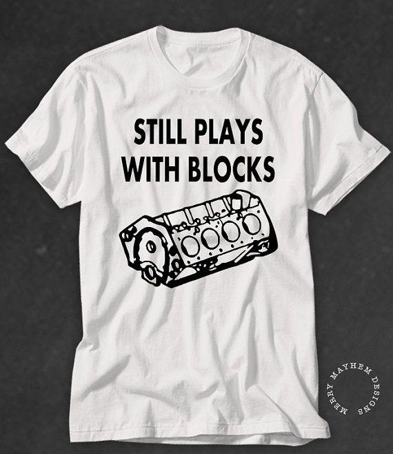 Funny Mens Tshirt ~STILL PLAYS with BLOCKS ~ Gifts for Men ~ Present for Dad ~ Mechanic Tshirt ~ Car Lover Tshirt ~ T-shirt ~ T shirt ~ Plus