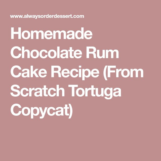 Homemade Chocolate Rum Cake Recipe (From Scratch Tortuga Copycat)