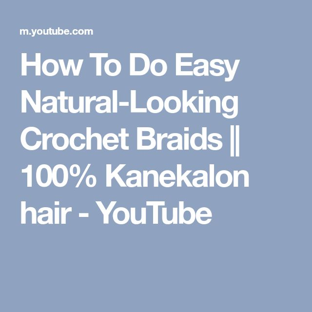 How To Do Easy Natural-Looking Crochet Braids || 100% Kanekalon hair - YouTube