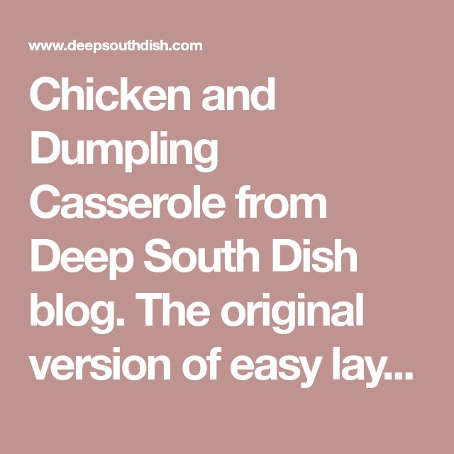 Chicken and Dumpling Casserole from Deep South Dish blog. The original version of easy layered chicken and dumpling casserole, made with self rising flour, cream soup, chicken broth and butter, is reminiscent of the flavor of the real deal, but in an easy casserole form. The secret is layering and not stirring the ingredients together. Bisquick may be substituted.