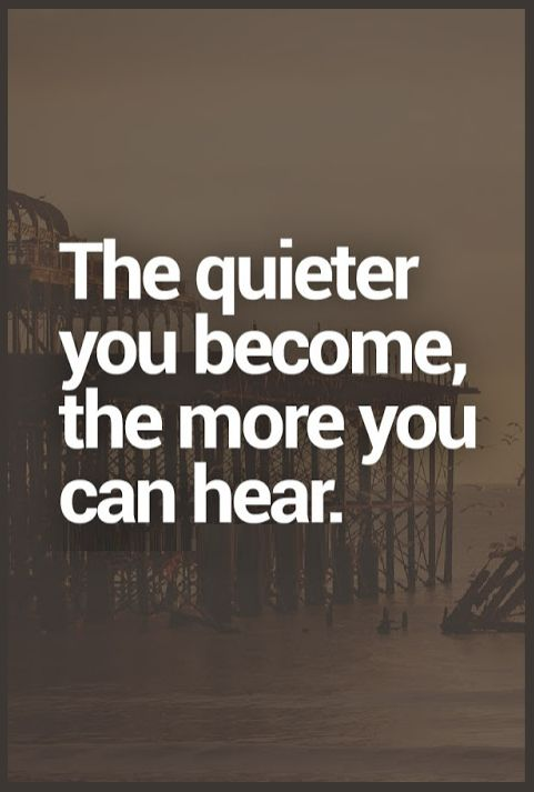 The Quieter You Become.
