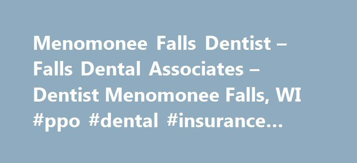 Menomonee Falls Dentist – Falls Dental Associates – Dentist Menomonee Falls, WI #ppo #dental #insurance #california http://dental.remmont.com/menomonee-falls-dentist-falls-dental-associates-dentist-menomonee-falls-wi-ppo-dental-insurance-california/  #dental associates # Menomonee Falls Dentist Falls Dental Associates – Menomonee Falls, Wi Welcome! The dental professionals at Falls Dental Associates are pleased to welcome you to our practice. We want all our patients to be informed decision…