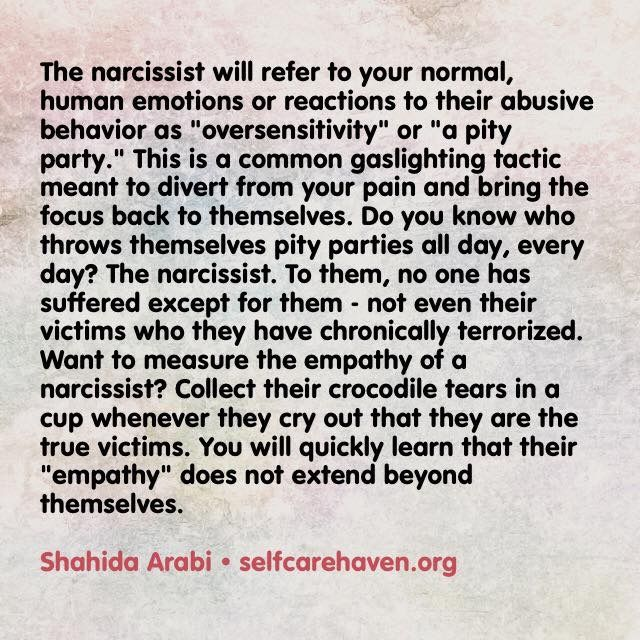 Narcissists think you don't have a right to be upset or hurt over their abusive, rude or cruel behaviors....