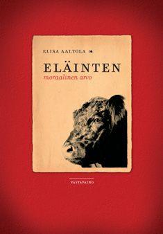 Aaltola, Elisa: Eläinten moraalinen arvo