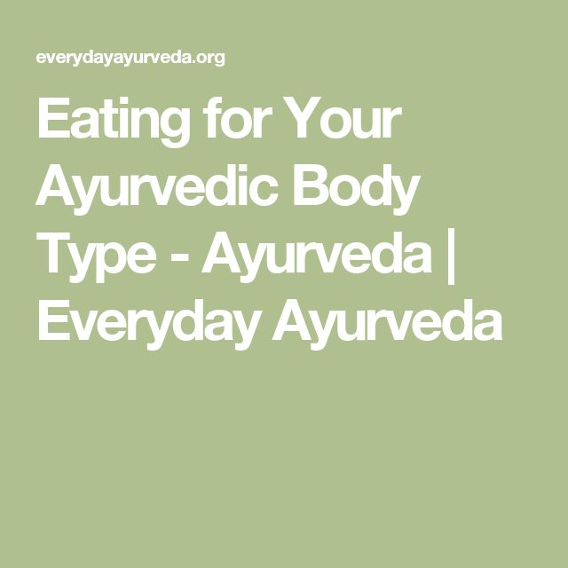 Eating for Your Ayurvedic Body Type - Ayurveda   Everyday Ayurveda