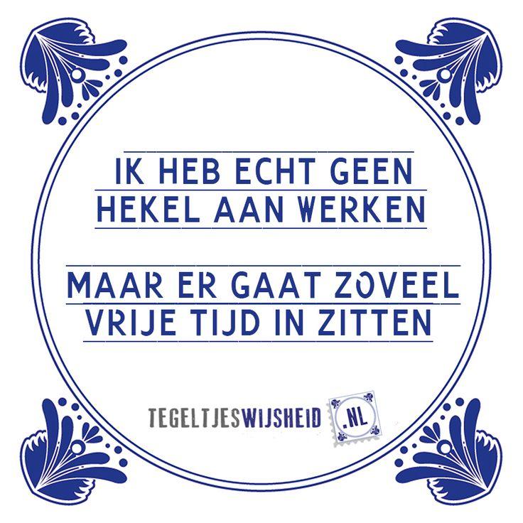 ik heb echt geen hekel aan werken tegeltjeswijsheid, kijk op www.tegeltjeswijsheid.nl om je eigen spreuk op een tegel te zetten of kies een standaard ontwerp.