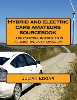 Hybrid and Electric Cars Amateurs Sourcebook: ...for Everyone Interested in Alt