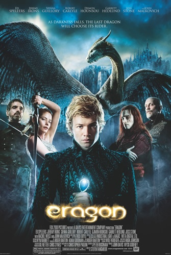 Eragon - 2006 Ed Speleers, Jeremy Irons, Sienna Guillory, Robert Carlyle.. The discovery of a dragon's egg puts a poor farm boy (Ed Speleers) on the path to his destiny to be a Dragon Rider and defeat an evil king (John Malkovich.) [Lots of people unhappy that movie did not follow book very well]