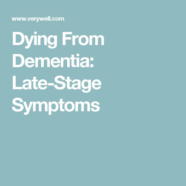 Dying From Dementia: Late-Stage Symptoms