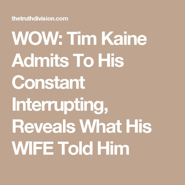 WOW: Tim Kaine Admits To His Constant Interrupting, Reveals What His WIFE Told Him