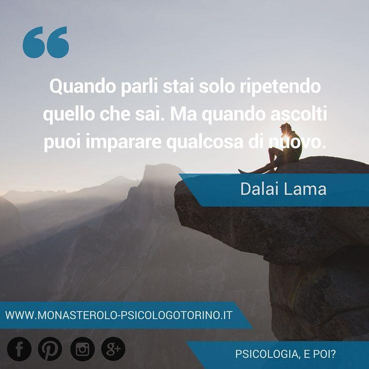 Quando parli stai solo ripetendo quello che sai. Ma quando ascolti puoi imparare qualcosa di nuovo. #DalaiLama #Aforismi