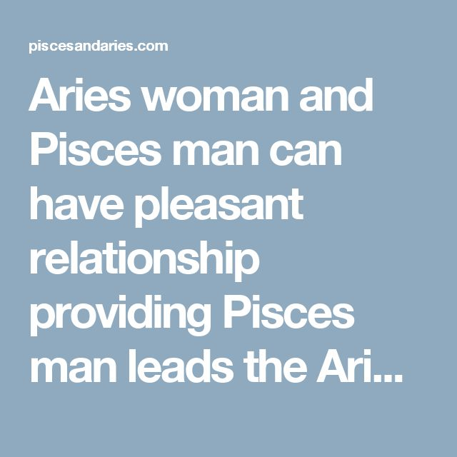 Dating A Pisces Man Aries Woman
