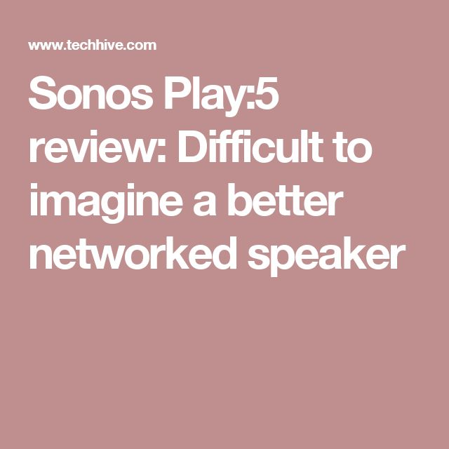 Sonos Play:5 review: Difficult to imagine a better networked speaker
