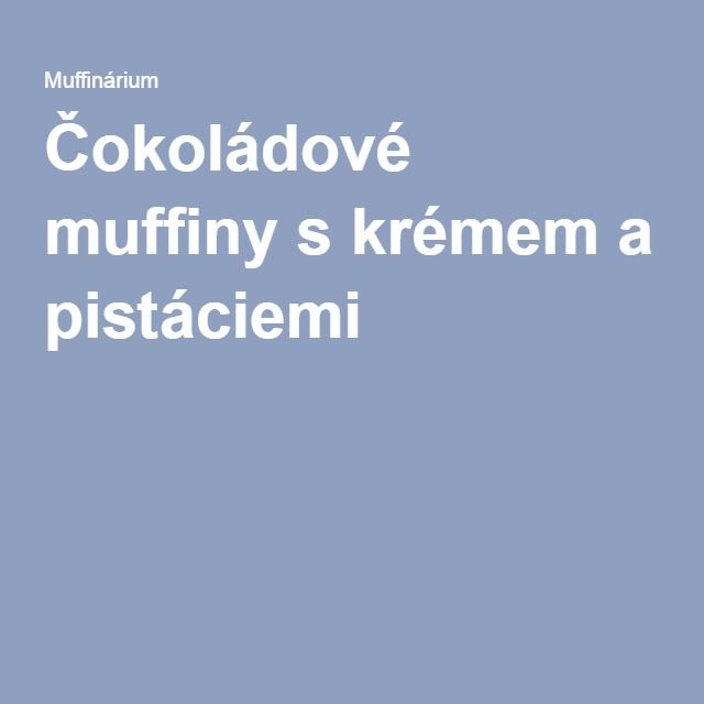 Čokoládové muffiny s krémem a pistáciemi