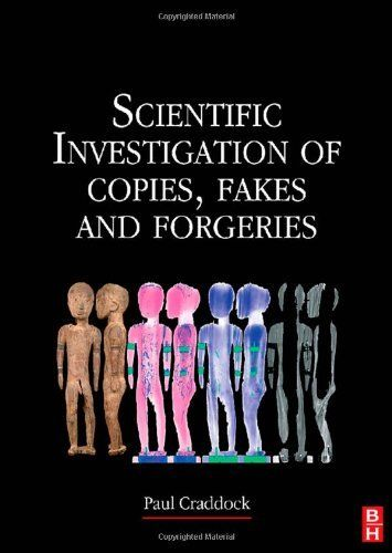 Scientific Investigation of Copies, Fakes and Forgeries by Paul Craddock. $170.00. 640 pages. Publisher: taylor & francis (March 9, 2009). Publication: March 9, 2009