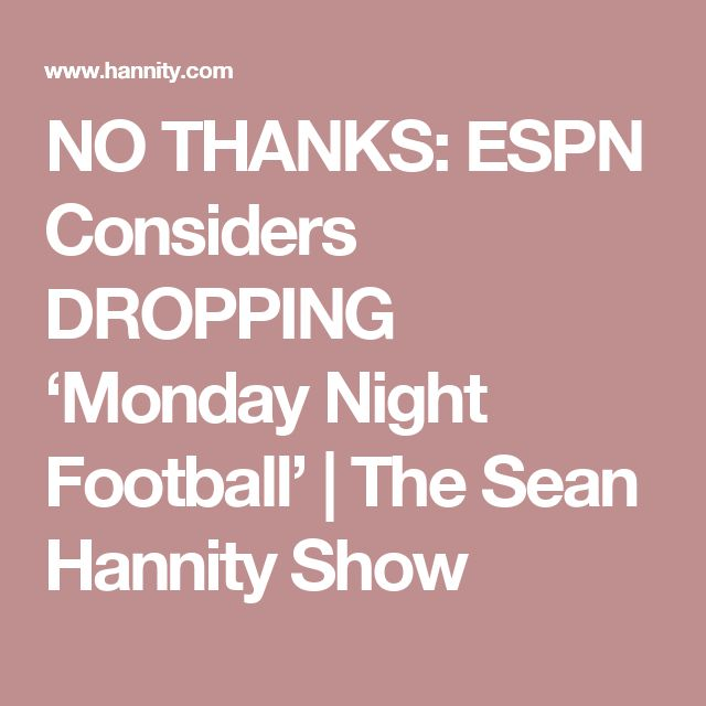 NO THANKS: ESPN Considers DROPPING 'Monday Night Football' | The Sean Hannity Show