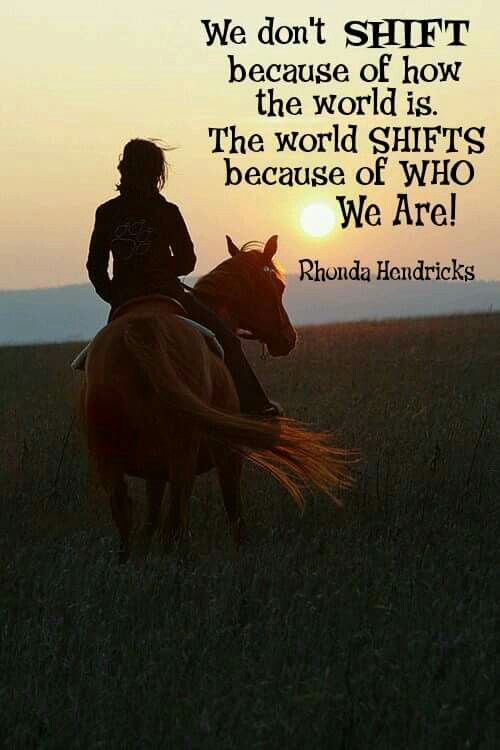 "The world #Shifts because of ""Who"" you are. ~Rhonda Hendricks"