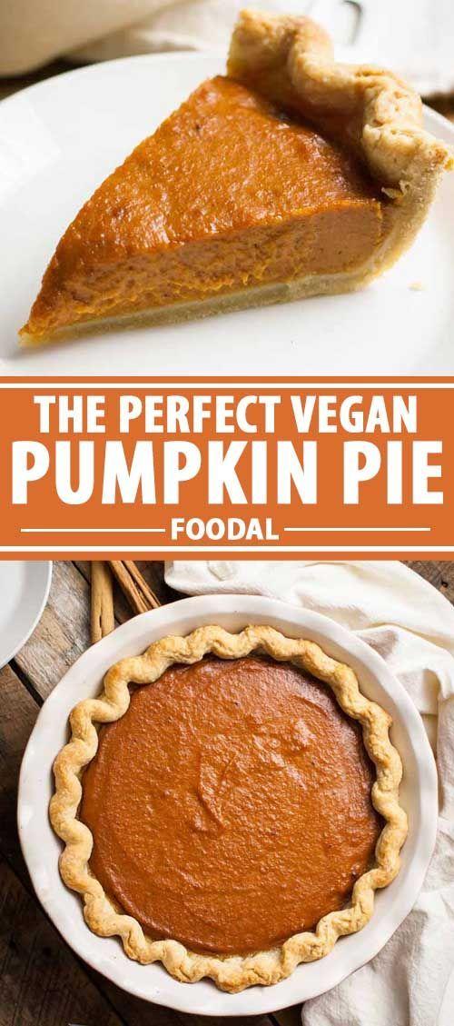 The Perfect Vegan Pumpkin Pie Recipe For Your Holiday Table Foodal Recipe In 2020 Vegan Pumpkin Pumpkin Pie Recipes Pumpkin Pie