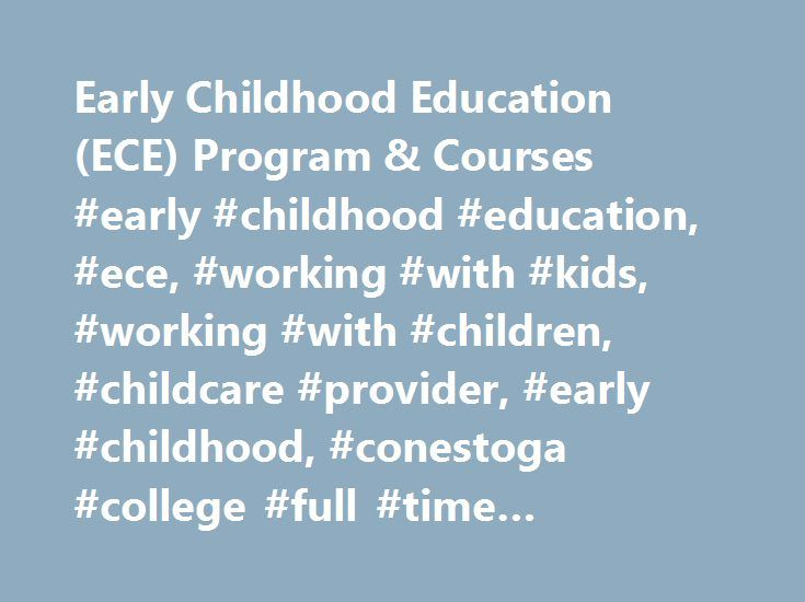 Early Childhood Education (ECE) Program & Courses #early #childhood #education, #ece, #working #with #kids, #working #with #children, #childcare #provider, #early #childhood, #conestoga #college #full #time #programs http://credit-loan.nef2.com/early-childhood-education-ece-program-courses-early-childhood-education-ece-working-with-kids-working-with-children-childcare-provider-early-childhood-conestoga-college-full/  # Early Childhood Education (ECE) Credential: Ontario College Diploma…