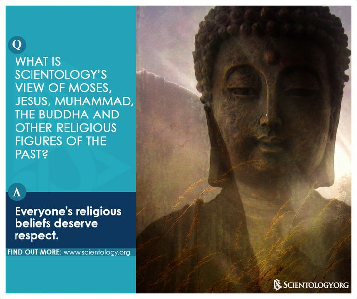 What is Scientology's view of Moses, Jesus, Muhammad, the Buddha and other religious figures of the past? Find out here: http://www.scientology.org/faq/scientology-beliefs/religious-figures-of-the-past.html