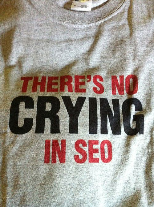There's No Crying in SEO! - Brilliant! We need this.