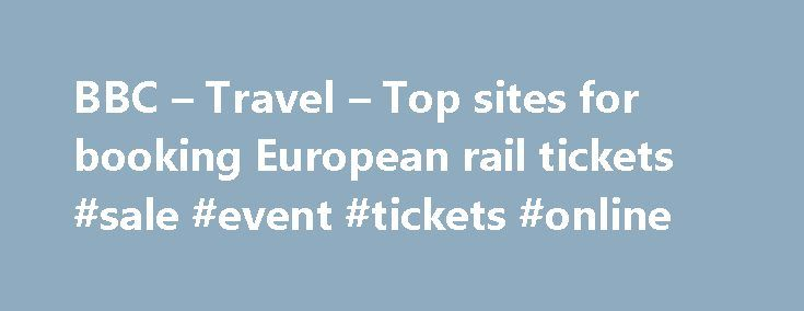 BBC – Travel – Top sites for booking European rail tickets #sale #event #tickets #online http://tickets.nef2.com/bbc-travel-top-sites-for-booking-european-rail-tickets-sale-event-tickets-online/  Top sites for booking European rail tickets By Sean O'Neill 20 February 2013 European countries are constantly improving their intercity rail networks and high-speed trains have slashed travel times around the continent. Spain alone has built 3,000km of track for trains travelling at speeds up to…