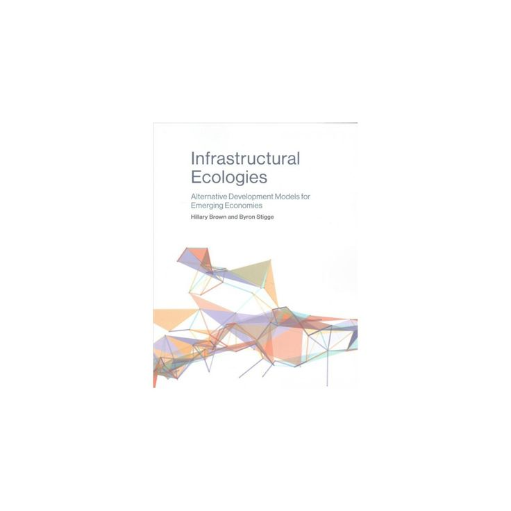 Infrastructural Ecologies : Alternative Development Models for Emerging Economies (Paperback) (Hillary