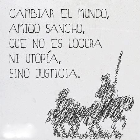 Cambiar el mundo, amigo Sancho, que no es locura ni utopía, sino justicia. #Quijote