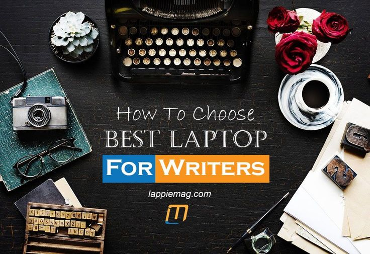 How to choose Best Laptop For Writers