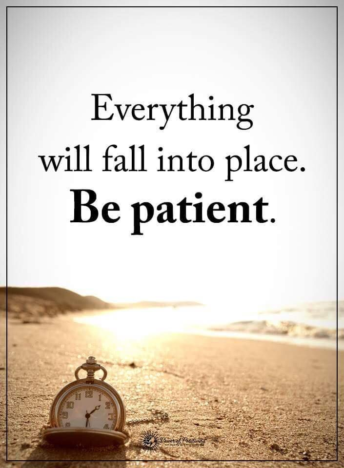 Life Lessons   everything will fall into place be patient.