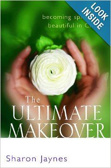 The Ultimate Makeover: Becoming Spiritually Beautiful in Christ: Sharon E. Jaynes