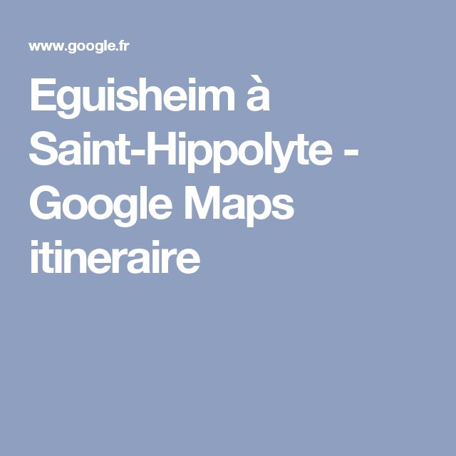 Eguisheim à Saint-Hippolyte - GoogleMaps itineraire