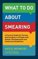 What to do about Smearing: A Practical Guide for Parents and Caregivers of People with Autism…
