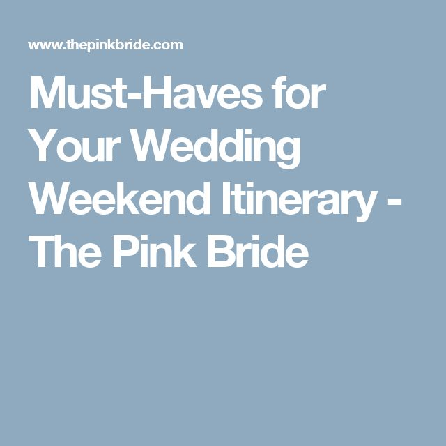 Must-Haves for Your Wedding Weekend Itinerary - The Pink Bride