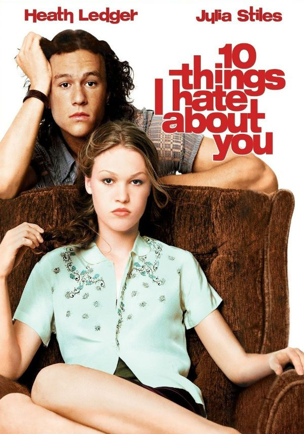 10 Things I Hate About You (1999) After learning that Bianca Stratford is forbidden to date until her man-hating older sister Kat finds a beau, Bianca's would-be boyfriend hatches a plan: pay moody school rebel Patrick Verona to escort the churlish Kat around town. Heath Ledger, Julia Stiles, Joseph Gordon-Levitt...TS comedy