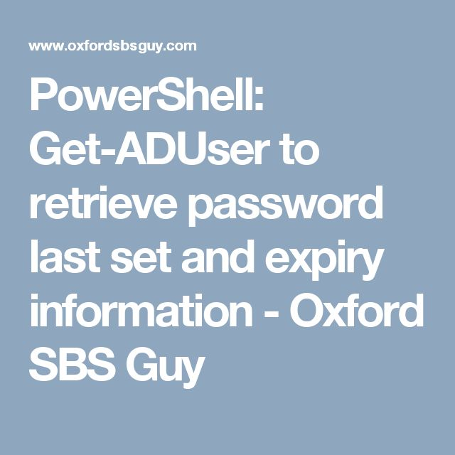 PowerShell: Get-ADUser to retrieve password last set and expiry information - Oxford SBS Guy
