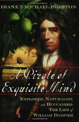 A Pirate of Exquisite Mind: Explorer, Naturalist, and Buccaneer: The Life of William Dampier by Diana Preston