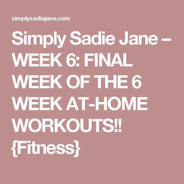 Simply Sadie Jane – WEEK 6: FINAL WEEK OF THE 6 WEEK AT-HOME WORKOUTS!! {Fitness}