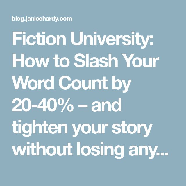 Fiction University: How to Slash Your Word Count by 20-40% – and tighten your story without losing any of the good stuff!