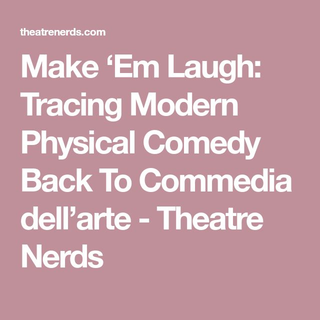 Make 'Em Laugh: Tracing Modern Physical Comedy Back To Commedia dell'arte - Theatre Nerds