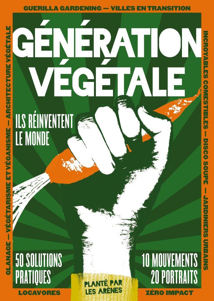 Génération végétale  Guerrilla gardening, Incroyables Comestibles, Végan, Locavore... Ces mouvements ont germé subitement en France grâce aux réseaux sociaux...