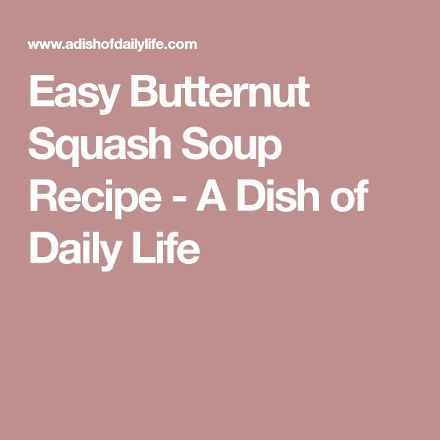 Easy Butternut Squash Soup Recipe - A Dish of Daily Life