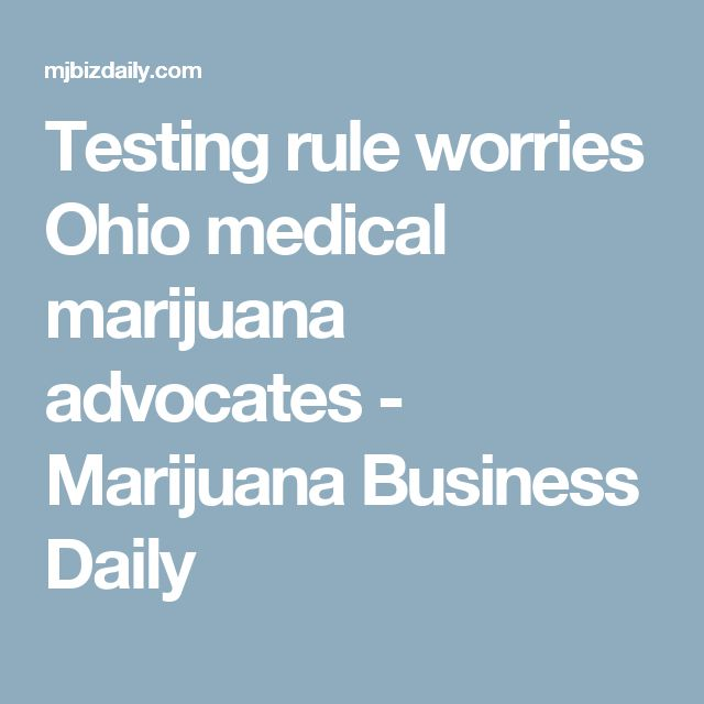 Testing rule worries Ohio medical marijuana advocates - Marijuana Business Daily