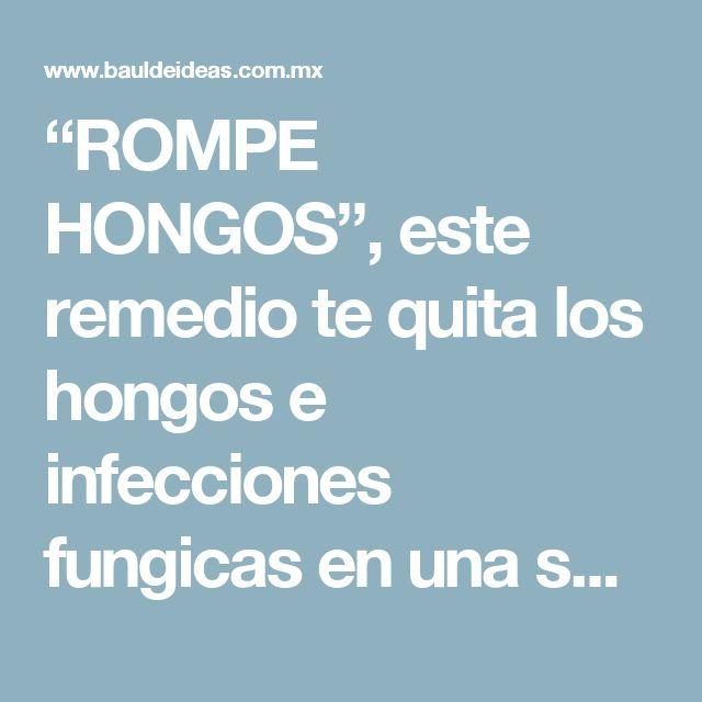 """""""ROMPE HONGOS"""", este remedio te quita los hongos e infecciones fungicas en una semana"""