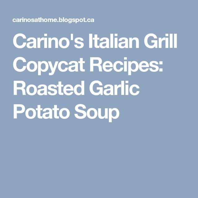 Carino's Italian Grill Copycat Recipes: Roasted Garlic Potato Soup