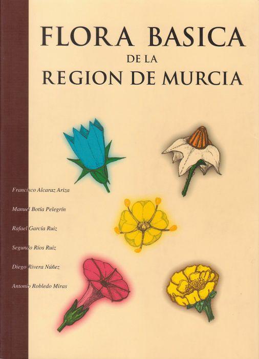 Flora básica de la Región de Murcia / Francisco Alcaraz Ariza...[et al.].-- 2ª ed.-- Murcia : Sociedad Cooperativa de Enseñanza Severo Ochoa, 1998. Signatura: GE.33(036)/ FLO /flo
